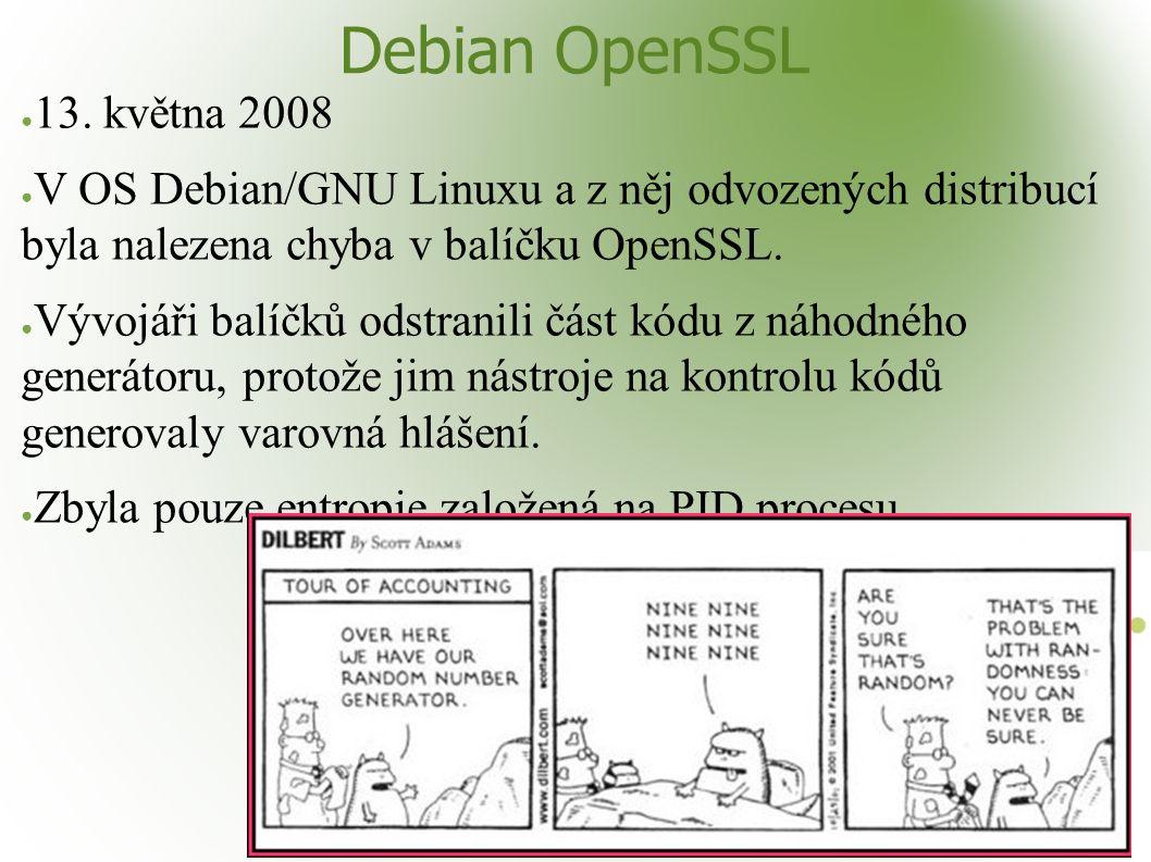 Debian OpenSSL ● 13. května 2008 ● V OS Debian/GNU Linuxu a z něj odvozených distribucí byla nalezena chyba v balíčku OpenSSL. ● Vývojáři balíčků odst