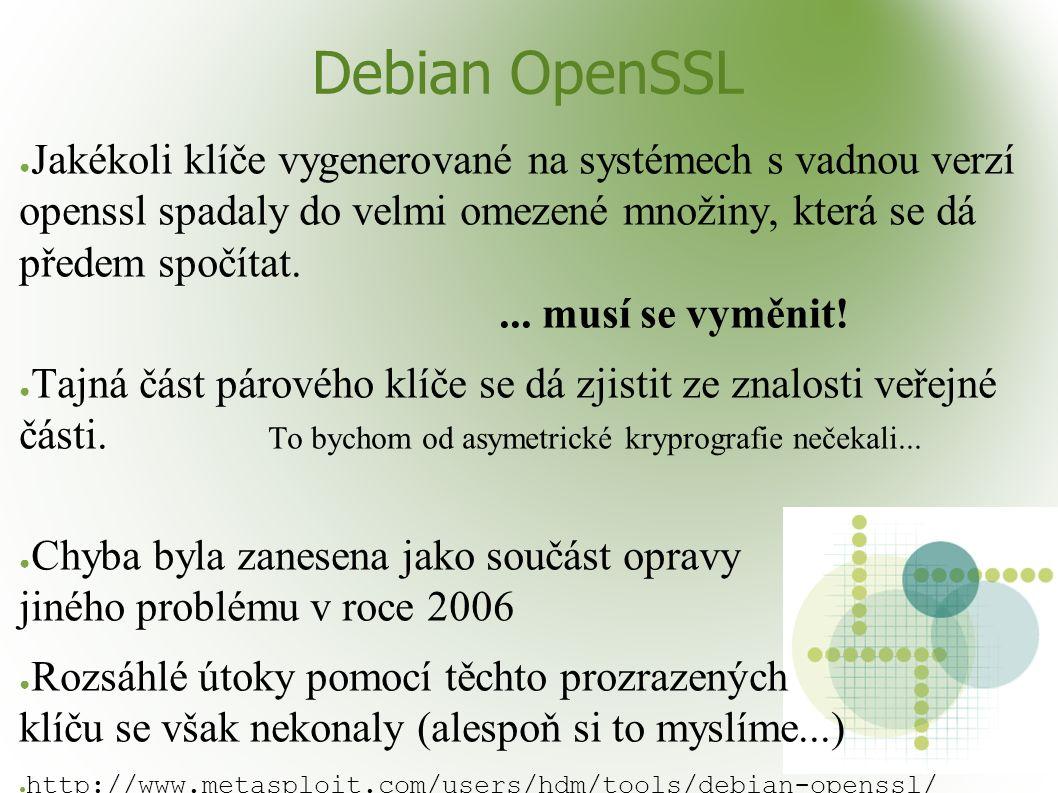 Debian OpenSSL ● Jakékoli klíče vygenerované na systémech s vadnou verzí openssl spadaly do velmi omezené množiny, která se dá předem spočítat.... mus
