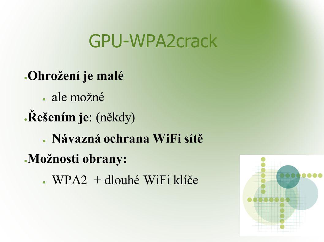 GPU-WPA2crack ● Ohrožení je malé ● ale možné ● Řešením je: (někdy) ● Návazná ochrana WiFi sítě ● Možnosti obrany: ● WPA2 + dlouhé WiFi klíče