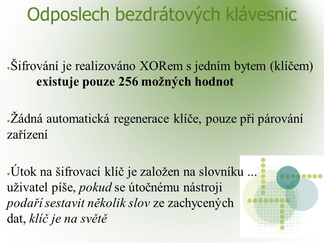 Odposlech bezdrátových klávesnic ● Šifrování je realizováno XORem s jedním bytem (klíčem) existuje pouze 256 možných hodnot ● Žádná automatická regenerace klíče, pouze při párování zařízení ● Útok na šifrovací klíč je založen na slovníku...