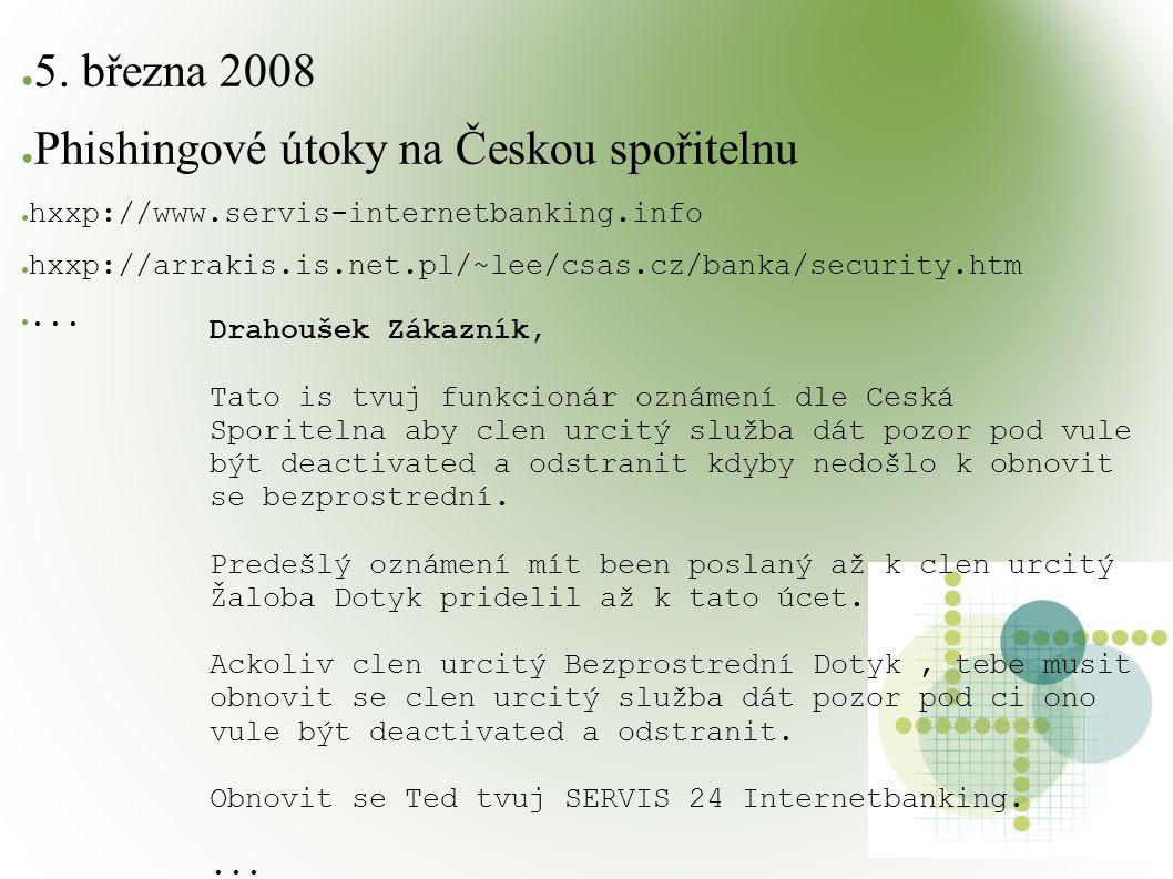 ● 5. března 2008 ● Phishingové útoky na Českou spořitelnu ● hxxp://www.servis-internetbanking.info ● hxxp://arrakis.is.net.pl/~lee/csas.cz/banka/secur