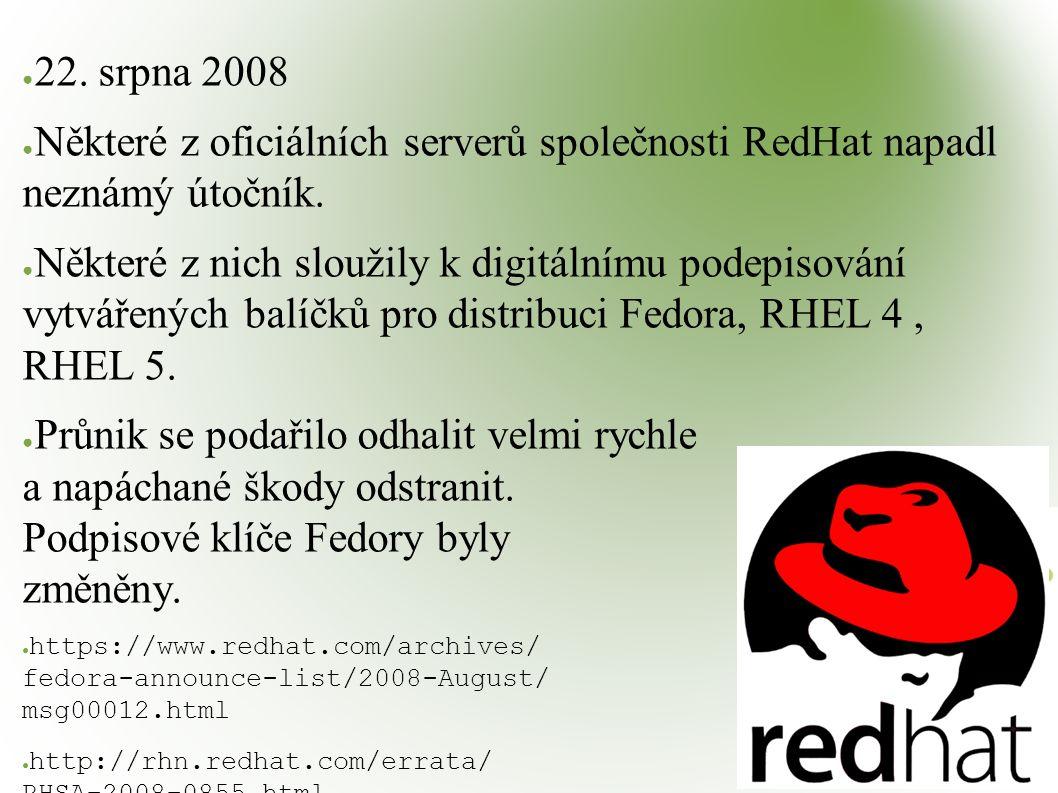 ● 22. srpna 2008 ● Některé z oficiálních serverů společnosti RedHat napadl neznámý útočník. ● Některé z nich sloužily k digitálnímu podepisování vytvá