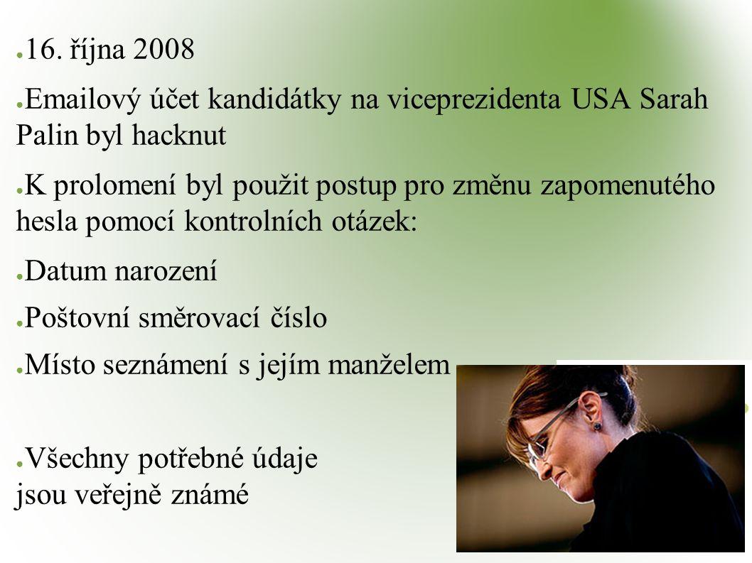 ● 16. října 2008 ● Emailový účet kandidátky na viceprezidenta USA Sarah Palin byl hacknut ● K prolomení byl použit postup pro změnu zapomenutého hesla