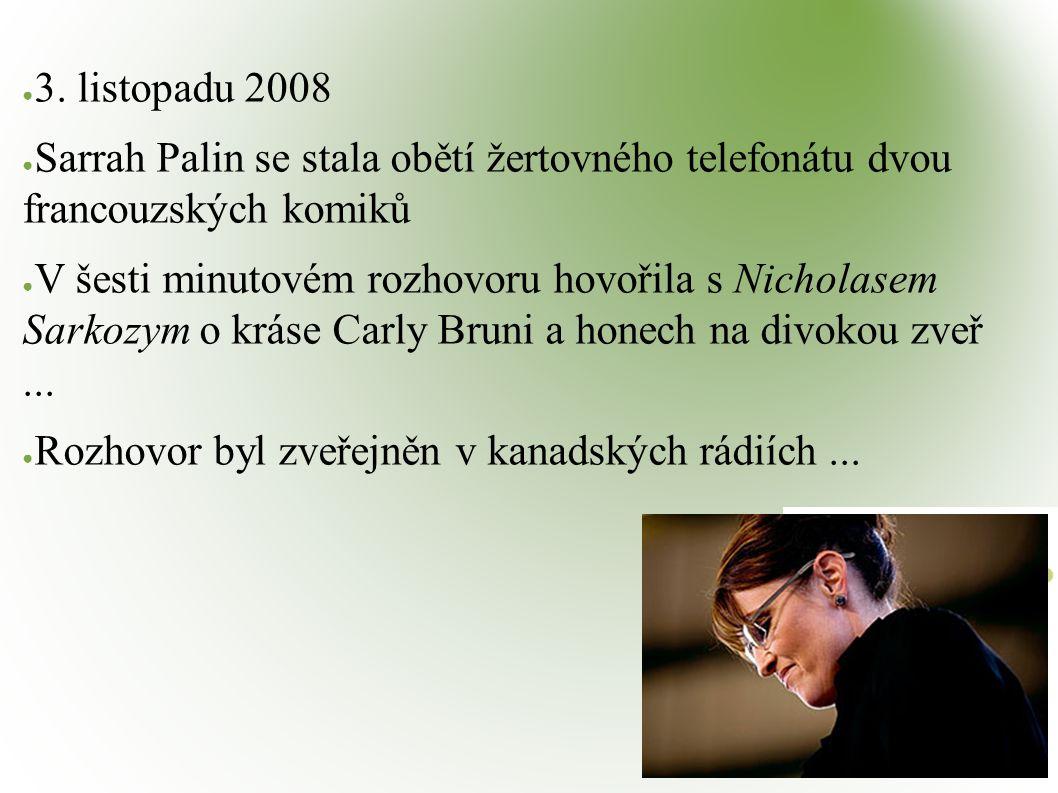 ● 3. listopadu 2008 ● Sarrah Palin se stala obětí žertovného telefonátu dvou francouzských komiků ● V šesti minutovém rozhovoru hovořila s Nicholasem