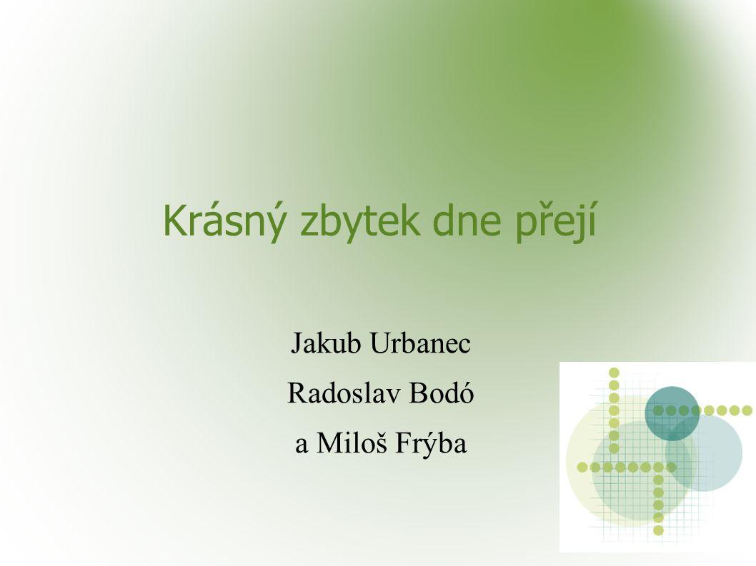 Krásný zbytek dne přejí Jakub Urbanec Radoslav Bodó a Miloš Frýba
