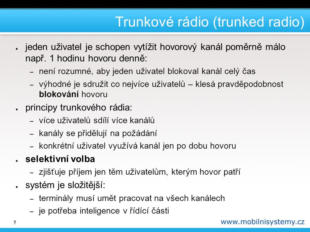 5 Trunkové rádio (trunked radio) ● jeden uživatel je schopen vytížit hovorový kanál poměrně málo např. 1 hodinu hovoru denně: – není rozumné, aby jede