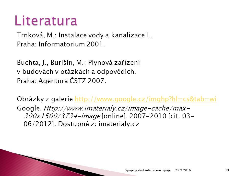 Trnková, M.: Instalace vody a kanalizace I.. Praha: Informatorium 2001. Buchta, J., Burišin, M.: Plynová zařízení v budovách v otázkách a odpovědích.