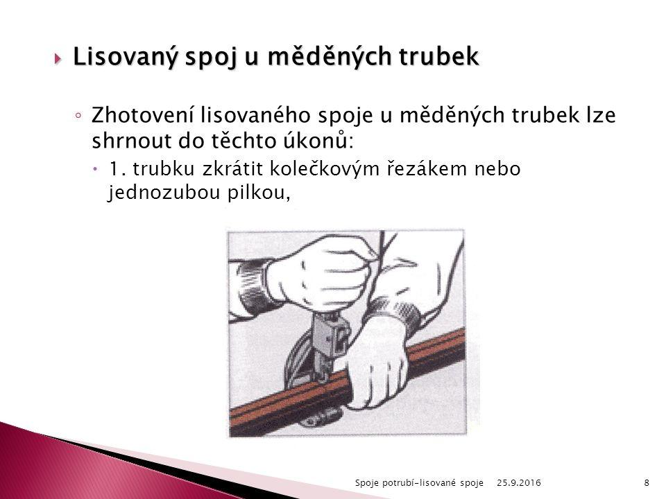  Lisovaný spoj u měděných trubek ◦ Zhotovení lisovaného spoje u měděných trubek lze shrnout do těchto úkonů:  1. trubku zkrátit kolečkovým řezákem n