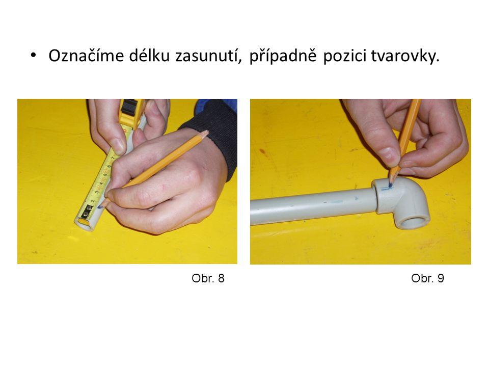Označíme délku zasunutí, případně pozici tvarovky. Obr. 8Obr. 9