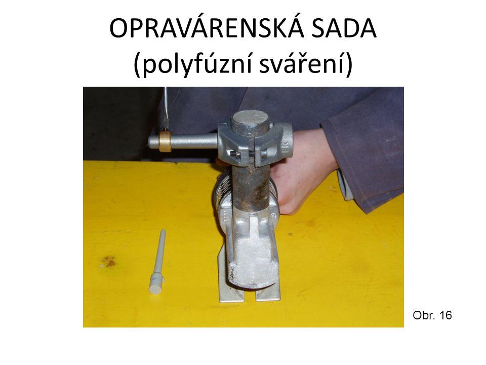 OPRAVÁRENSKÁ SADA (polyfúzní sváření) Obr. 16