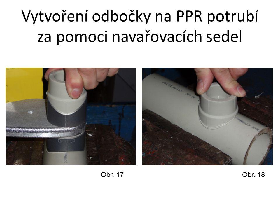 Vytvoření odbočky na PPR potrubí za pomoci navařovacích sedel Obr. 17Obr. 18