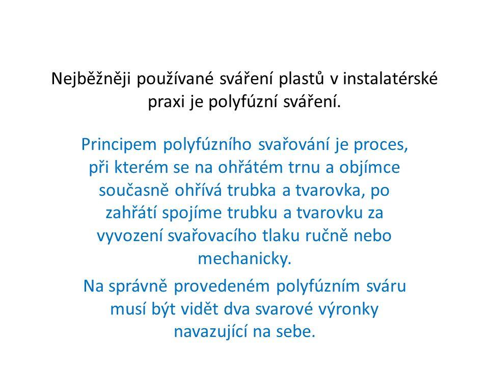 Nejběžněji používané sváření plastů v instalatérské praxi je polyfúzní sváření.