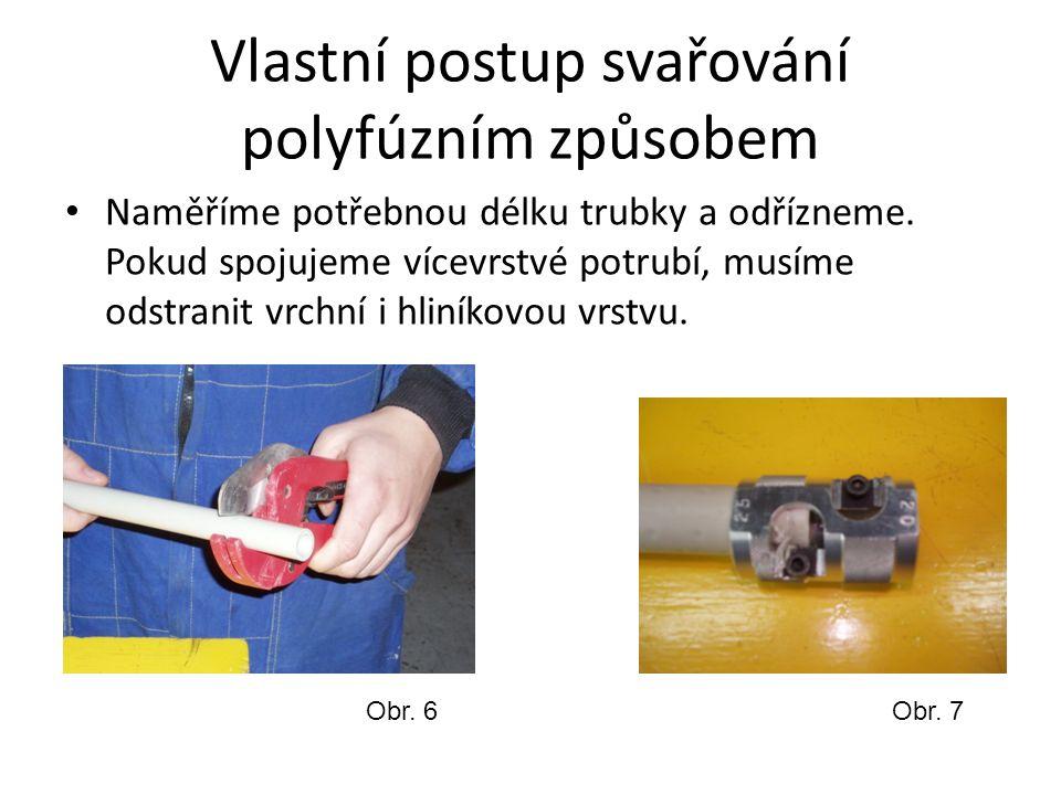 Vlastní postup svařování polyfúzním způsobem Naměříme potřebnou délku trubky a odřízneme.
