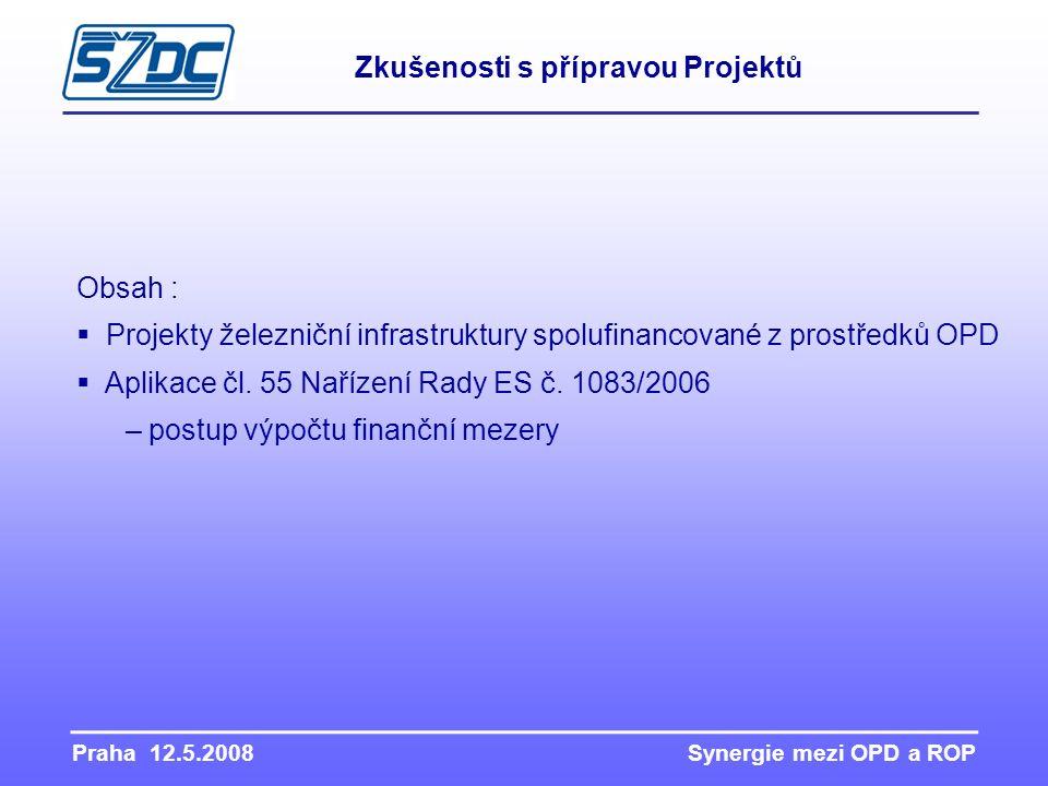 Praha 12.5.2008 Synergie mezi OPD a ROP Zkušenosti s přípravou Projektů Obsah :  Projekty železniční infrastruktury spolufinancované z prostředků OPD  Aplikace čl.