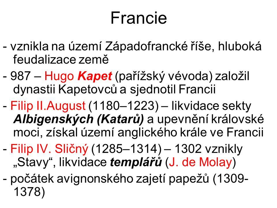 Francie - vznikla na území Západofrancké říše, hluboká feudalizace země - 987 – Hugo Kapet (pařížský vévoda) založil dynastii Kapetovců a sjednotil Fr