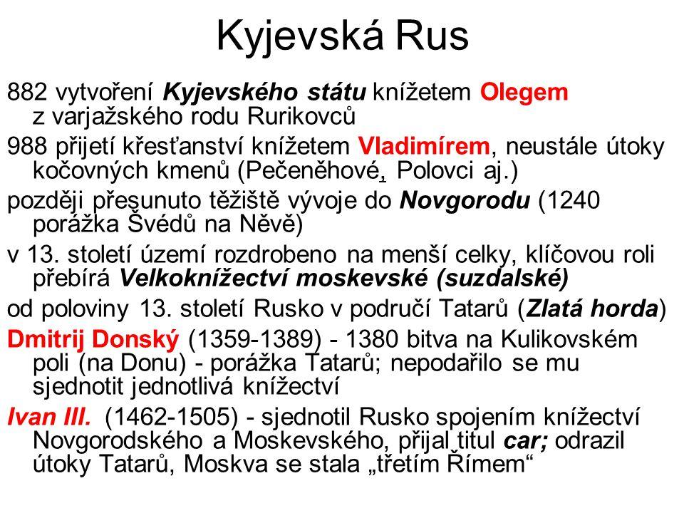 Kyjevská Rus 882 vytvoření Kyjevského státu knížetem Olegem z varjažského rodu Rurikovců 988 přijetí křesťanství knížetem Vladimírem, neustále útoky k