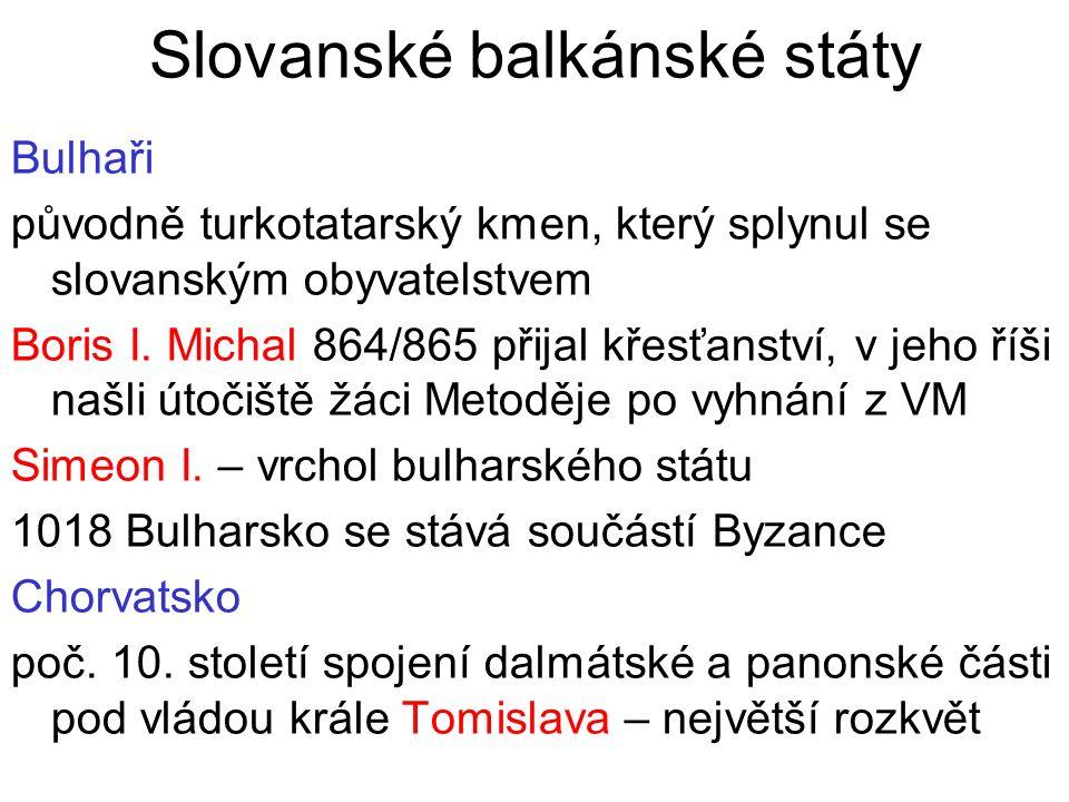 Slovanské balkánské státy Bulhaři původně turkotatarský kmen, který splynul se slovanským obyvatelstvem Boris I. Michal 864/865 přijal křesťanství, v