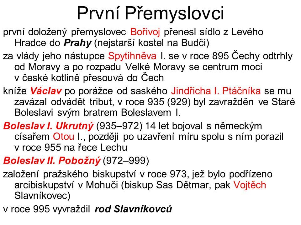 První Přemyslovci první doložený přemyslovec Bořivoj přenesl sídlo z Levého Hradce do Prahy (nejstarší kostel na Budči) za vlády jeho nástupce Spytihn
