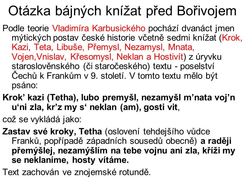 Otázka bájných knížat před Bořivojem Podle teorie Vladimíra Karbusického pochází dvanáct jmen mýtických postav české historie včetně sedmi knížat (Kro