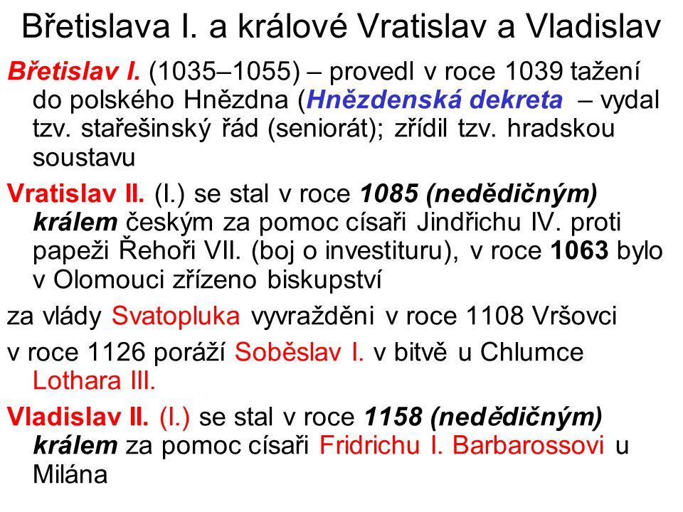 Břetislava I. a králové Vratislav a Vladislav Břetislav I. (1035–1055) – provedl v roce 1039 tažení do polského Hnězdna (Hnězdenská dekreta – vydal tz