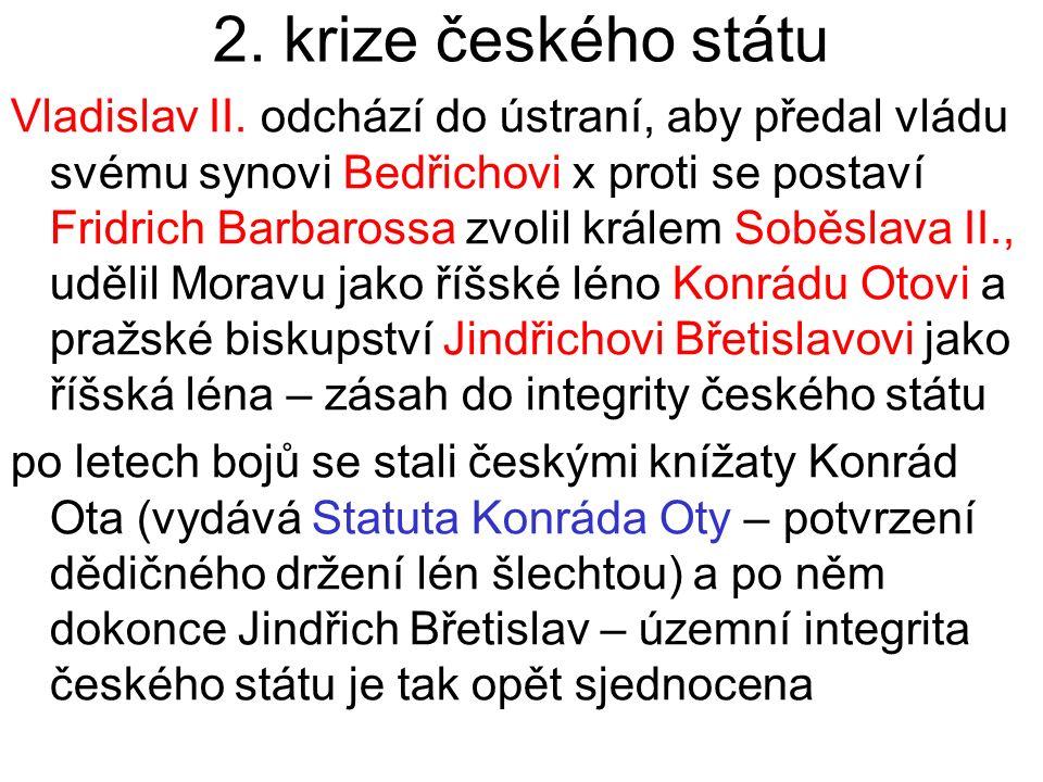 2. krize českého státu Vladislav II. odchází do ústraní, aby předal vládu svému synovi Bedřichovi x proti se postaví Fridrich Barbarossa zvolil králem