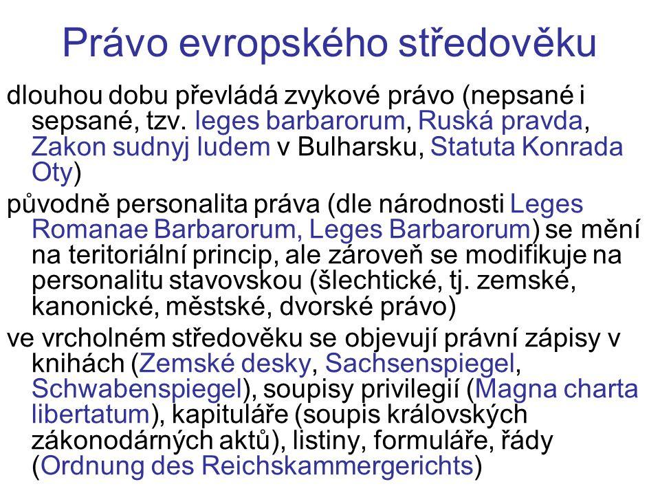 Právo evropského středověku dlouhou dobu převládá zvykové právo (nepsané i sepsané, tzv. leges barbarorum, Ruská pravda, Zakon sudnyj ludem v Bulharsk