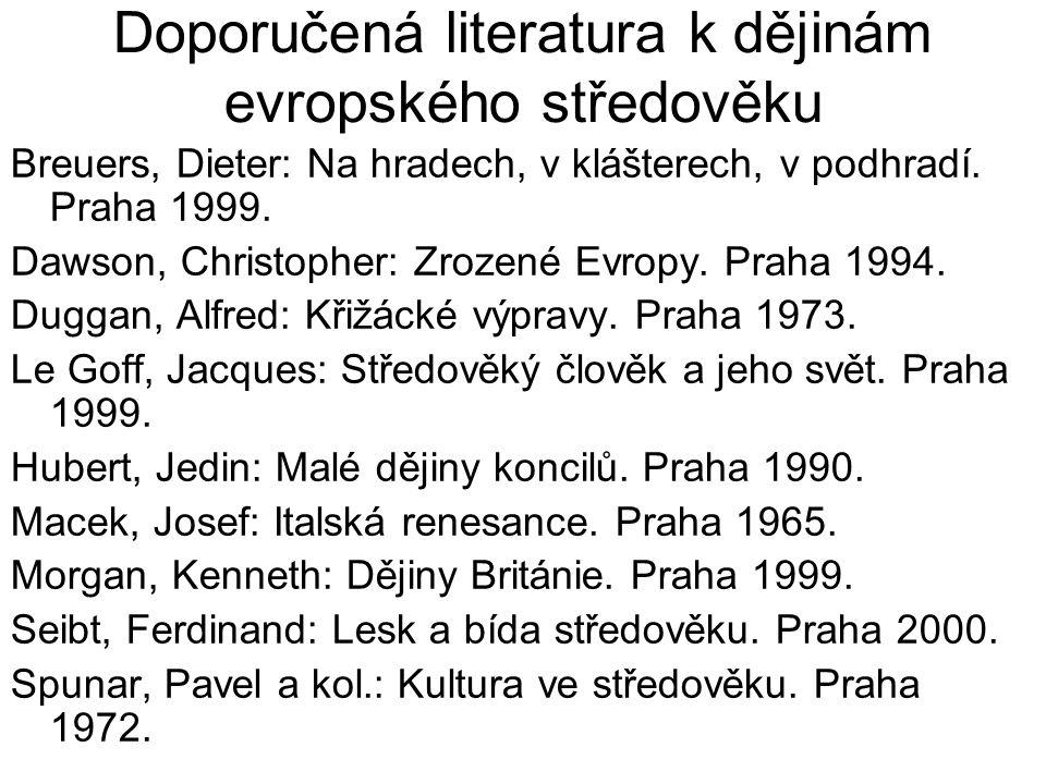 Doporučená literatura k dějinám evropského středověku Breuers, Dieter: Na hradech, v klášterech, v podhradí. Praha 1999. Dawson, Christopher: Zrozené