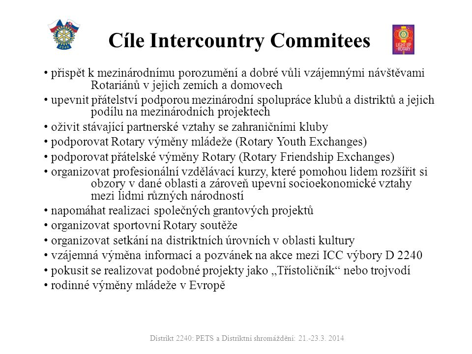 Těším se na spolupráci s Vámi v roce 2014/2015 s mottem: ROTARY BEZ HRANIC Otakar Veselý, PDG, představitel distriktu pro mezinárodní spolupráci Distrikt 2240: PETS a Distriktní shromáždění: 21.-23.3.2014