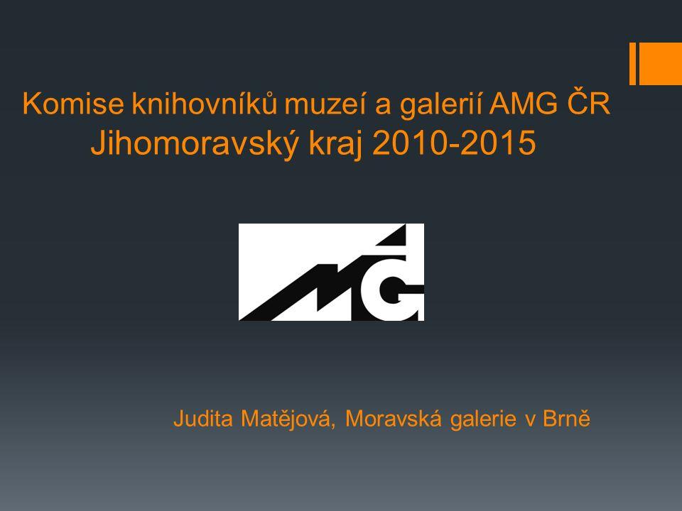 Komise knihovníků muzeí a galerií AMG ČR Jihomoravský kraj 2010-2015 Judita Matějová, Moravská galerie v Brně