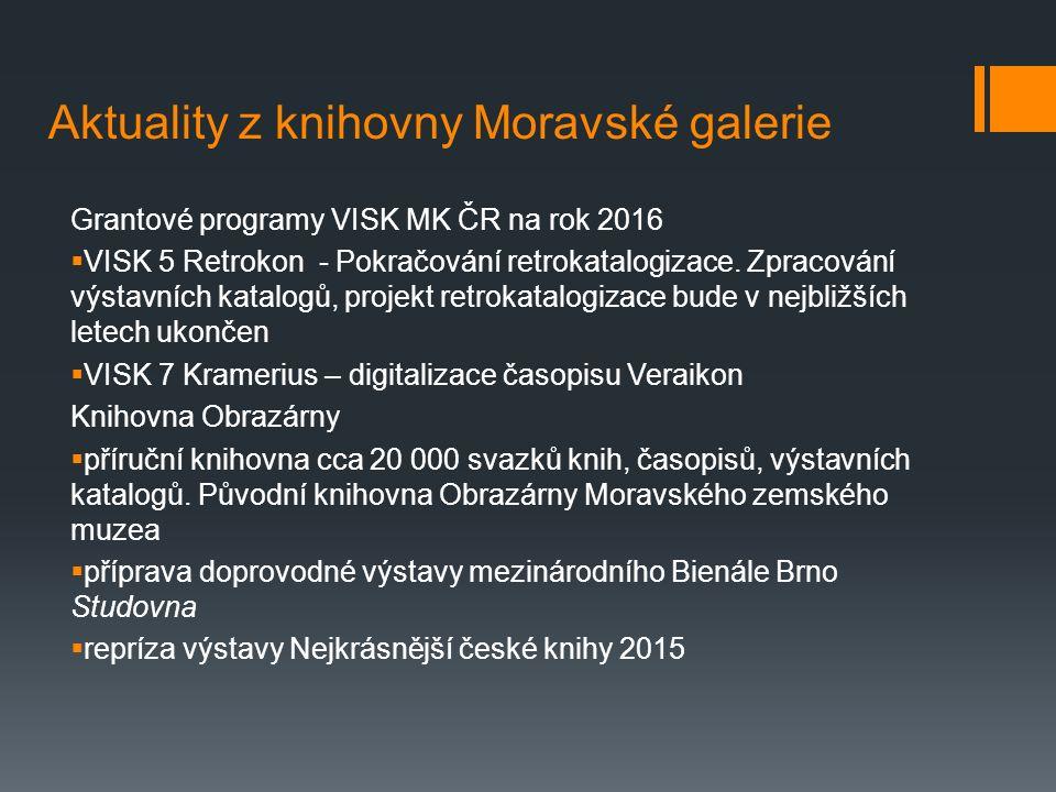 Aktuality z knihovny Moravské galerie Grantové programy VISK MK ČR na rok 2016  VISK 5 Retrokon - Pokračování retrokatalogizace.