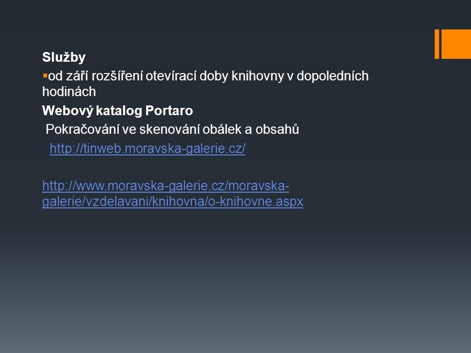 Služby  od září rozšíření otevírací doby knihovny v dopoledních hodinách Webový katalog Portaro Pokračování ve skenování obálek a obsahů http://tinweb.moravska-galerie.cz/ http://www.moravska-galerie.cz/moravska- galerie/vzdelavani/knihovna/o-knihovne.aspx