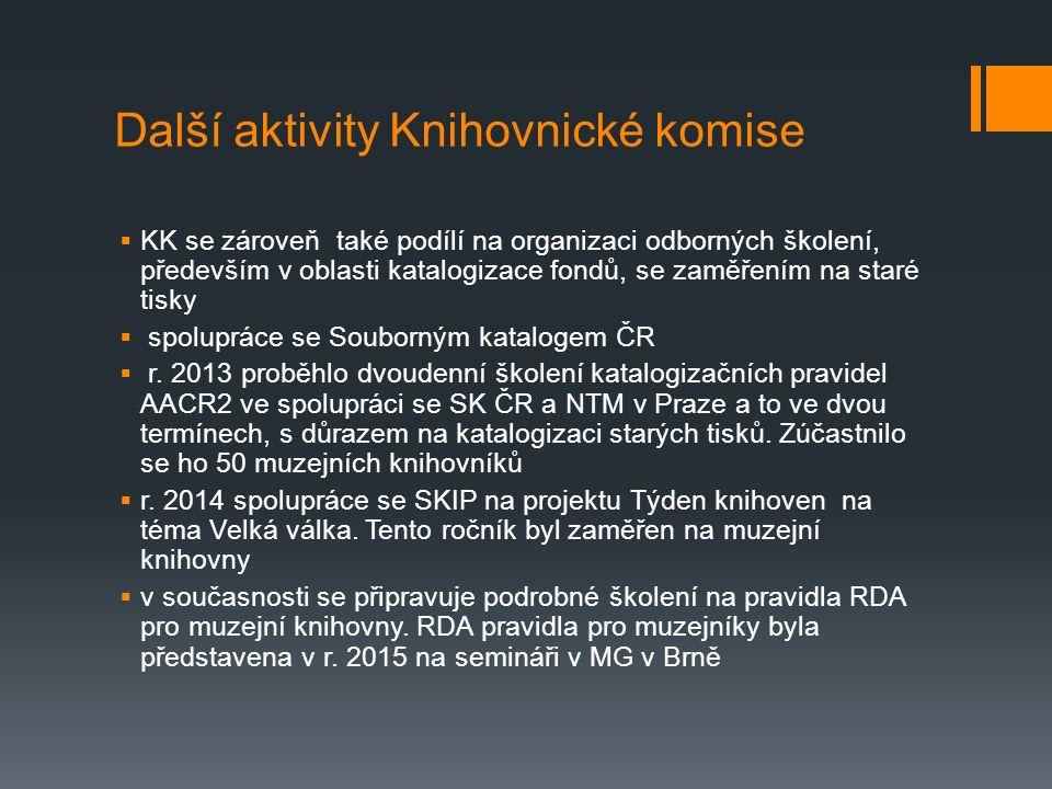 Další aktivity Knihovnické komise  KK se zároveň také podílí na organizaci odborných školení, především v oblasti katalogizace fondů, se zaměřením na staré tisky  spolupráce se Souborným katalogem ČR  r.