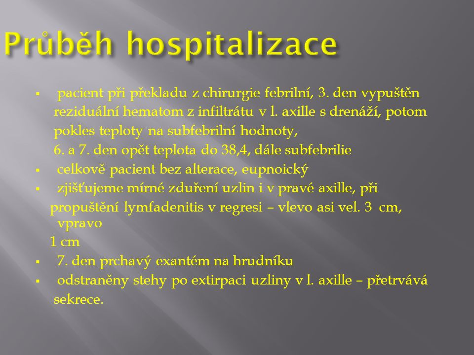  pacient při překladu z chirurgie febrilní, 3.den vypuštěn reziduální hematom z infiltrátu v l.