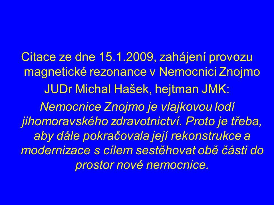 Citace ze dne 15.1.2009, zahájení provozu magnetické rezonance v Nemocnici Znojmo JUDr Michal Hašek, hejtman JMK: Nemocnice Znojmo je vlajkovou lodí jihomoravského zdravotnictví.