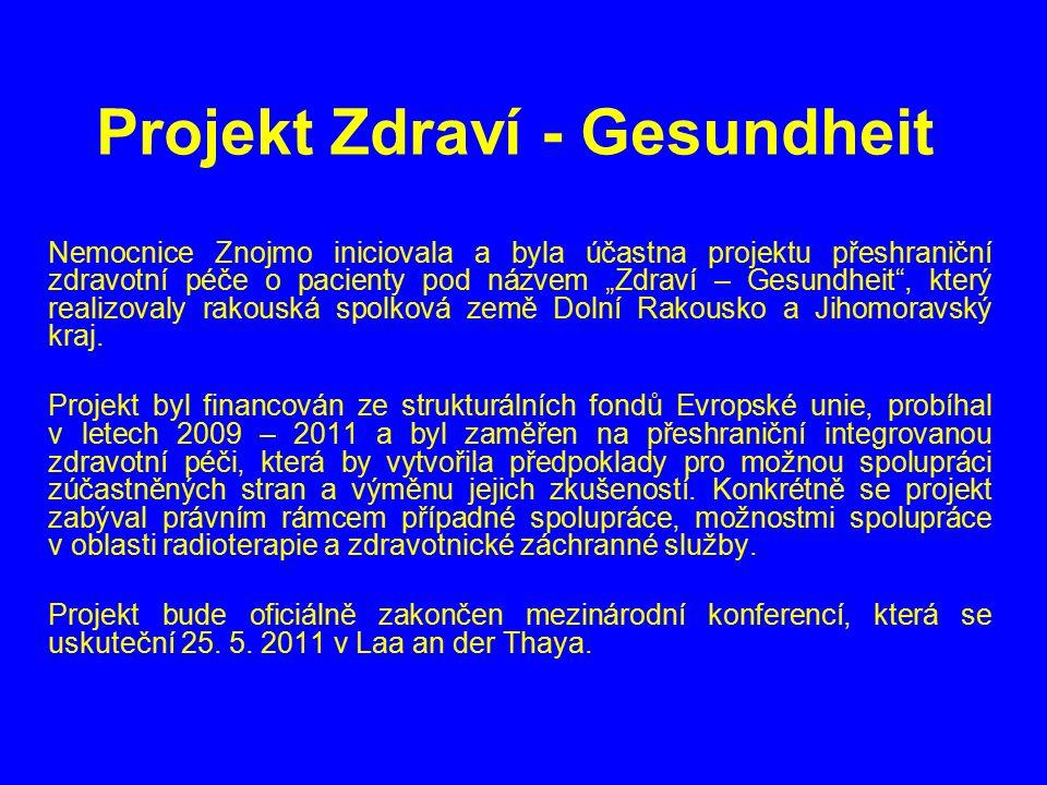 """Projekt Zdraví - Gesundheit Nemocnice Znojmo iniciovala a byla účastna projektu přeshraniční zdravotní péče o pacienty pod názvem """"Zdraví – Gesundheit , který realizovaly rakouská spolková země Dolní Rakousko a Jihomoravský kraj."""
