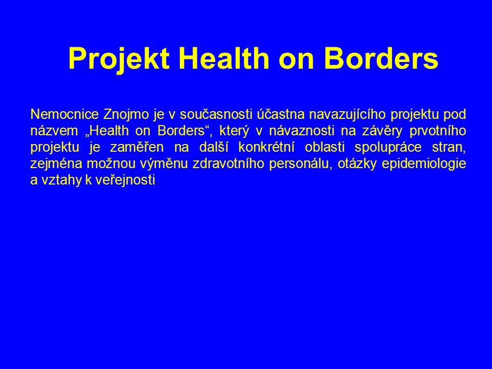 """Projekt Health on Borders Nemocnice Znojmo je v současnosti účastna navazujícího projektu pod názvem """"Health on Borders , který v návaznosti na závěry prvotního projektu je zaměřen na další konkrétní oblasti spolupráce stran, zejména možnou výměnu zdravotního personálu, otázky epidemiologie a vztahy k veřejnosti."""