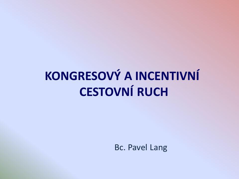 KONGRESOVÝ A INCENTIVNÍ CESTOVNÍ RUCH Bc. Pavel Lang