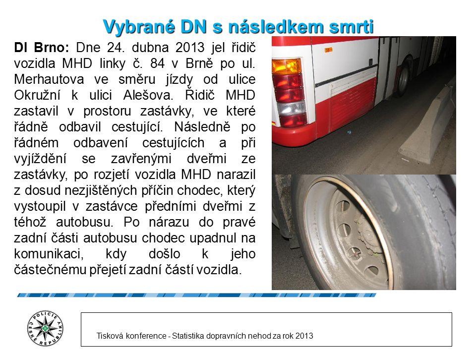 Vybrané DN s následkem smrti DI Brno: Dne 24. dubna 2013 jel řidič vozidla MHD linky č. 84 v Brně po ul. Merhautova ve směru jízdy od ulice Okružní k