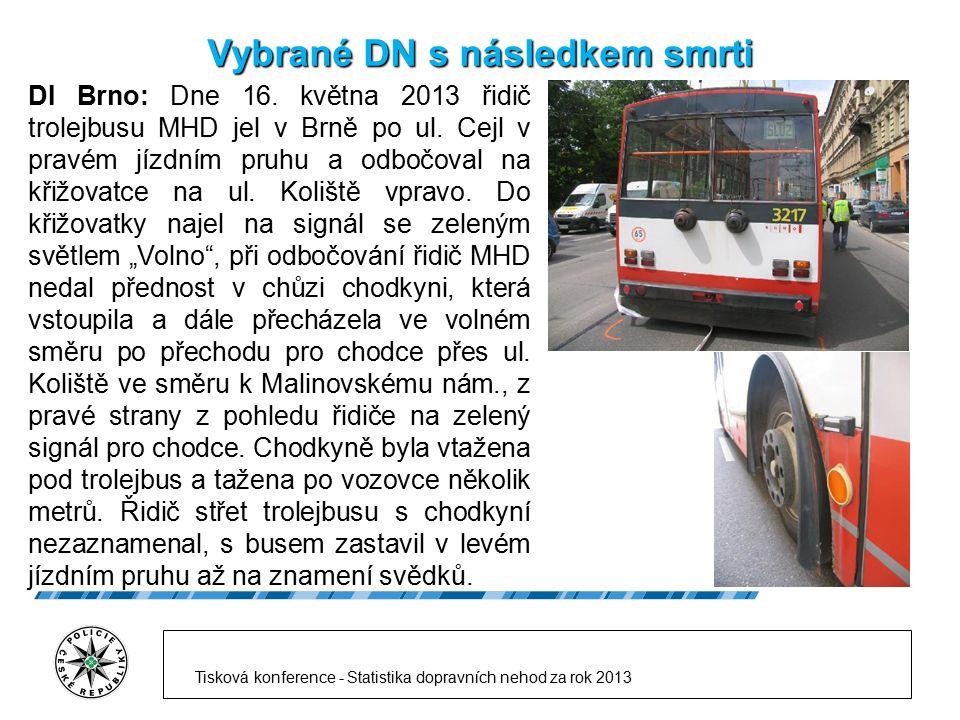 Vybrané DN s následkem smrti DI Brno: Dne 16. května 2013 řidič trolejbusu MHD jel v Brně po ul. Cejl v pravém jízdním pruhu a odbočoval na křižovatce