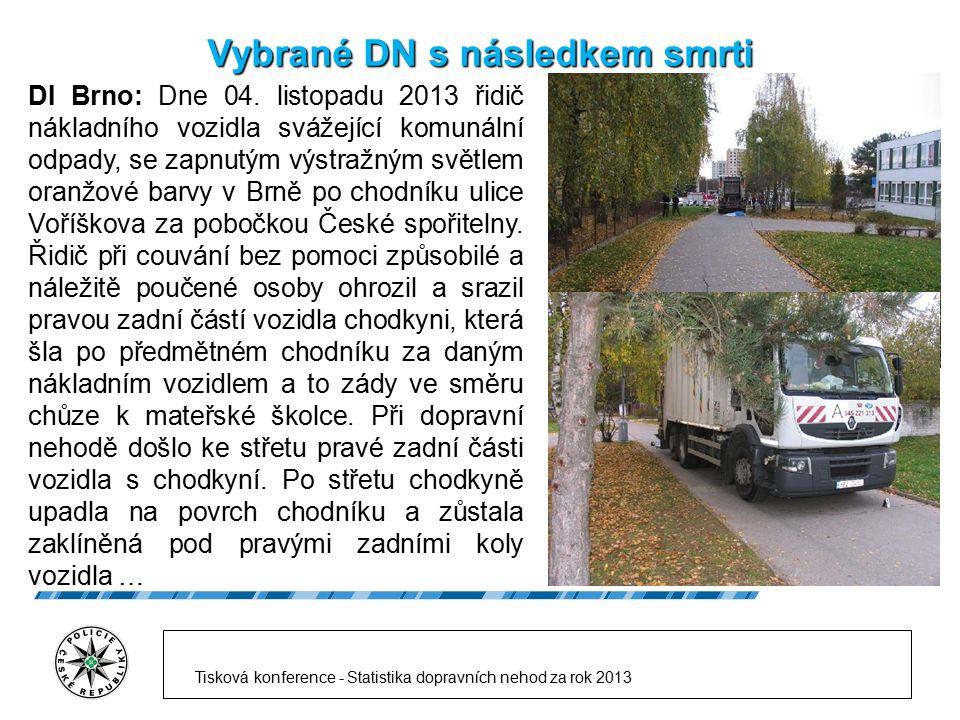 Vybrané DN s následkem smrti DI Brno: Dne 04. listopadu 2013 řidič nákladního vozidla svážející komunální odpady, se zapnutým výstražným světlem oranž