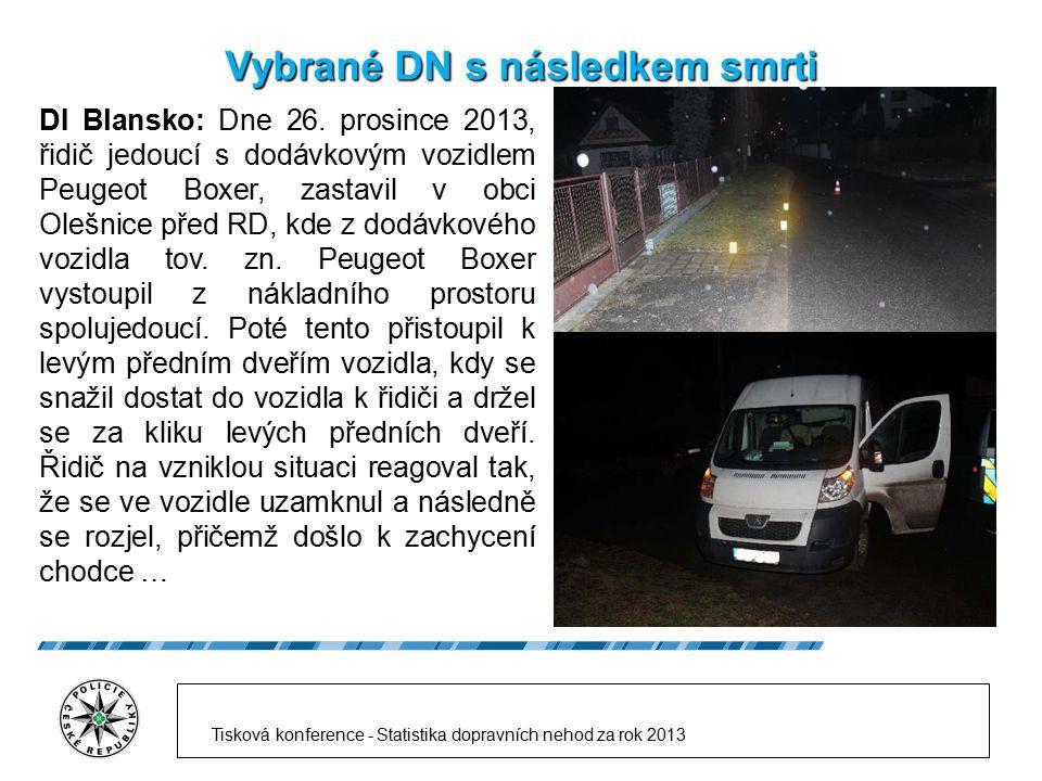 Vybrané DN s následkem smrti DI Blansko: Dne 26. prosince 2013, řidič jedoucí s dodávkovým vozidlem Peugeot Boxer, zastavil v obci Olešnice před RD, k