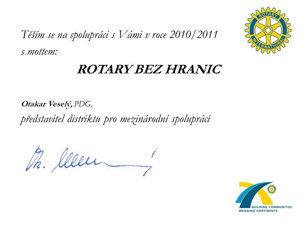 Těším se na spolupráci s Vámi v roce 2010/2011 s mottem: ROTARY BEZ HRANIC Otakar Veselý, PDG, představitel distriktu pro mezinárodní spolupráci