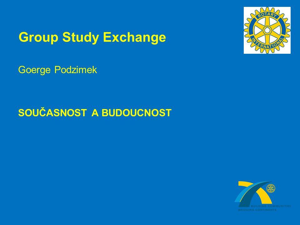 Group Study Exchange Goerge Podzimek SOUČASNOST A BUDOUCNOST