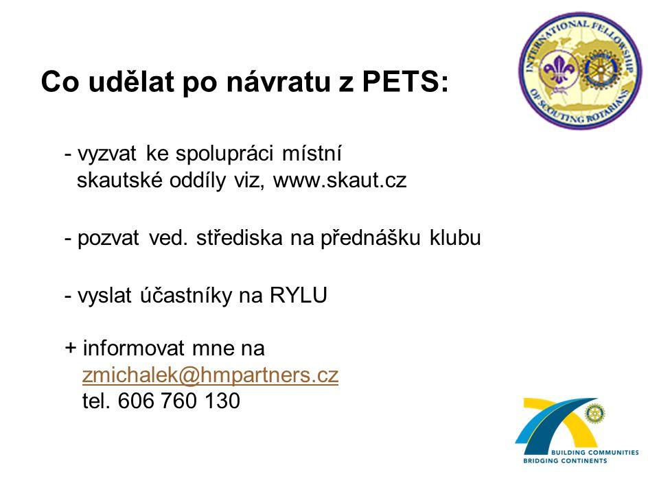 Co udělat po návratu z PETS: - vyzvat ke spolupráci místní skautské oddíly viz, www.skaut.cz - pozvat ved.
