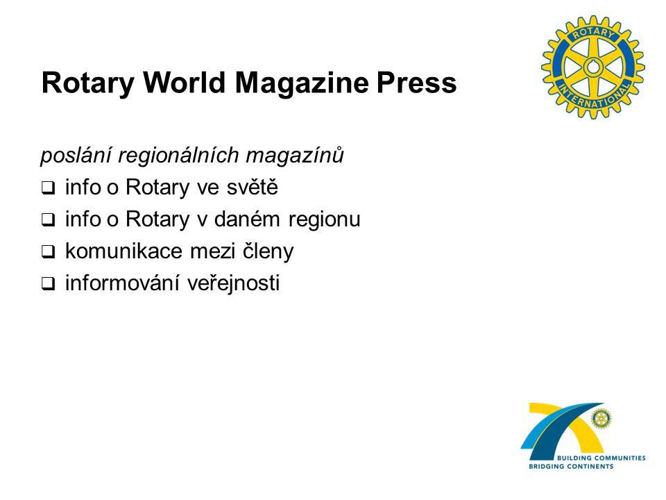 Rotary World Magazine Press poslání regionálních magazínů  info o Rotary ve světě  info o Rotary v daném regionu  komunikace mezi členy  informování veřejnosti