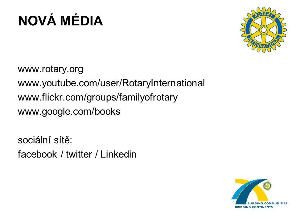 NOVÁ MÉDIA www.rotary.org www.youtube.com/user/RotaryInternational www.flickr.com/groups/familyofrotary www.google.com/books sociální sítě: facebook / twitter / Linkedin