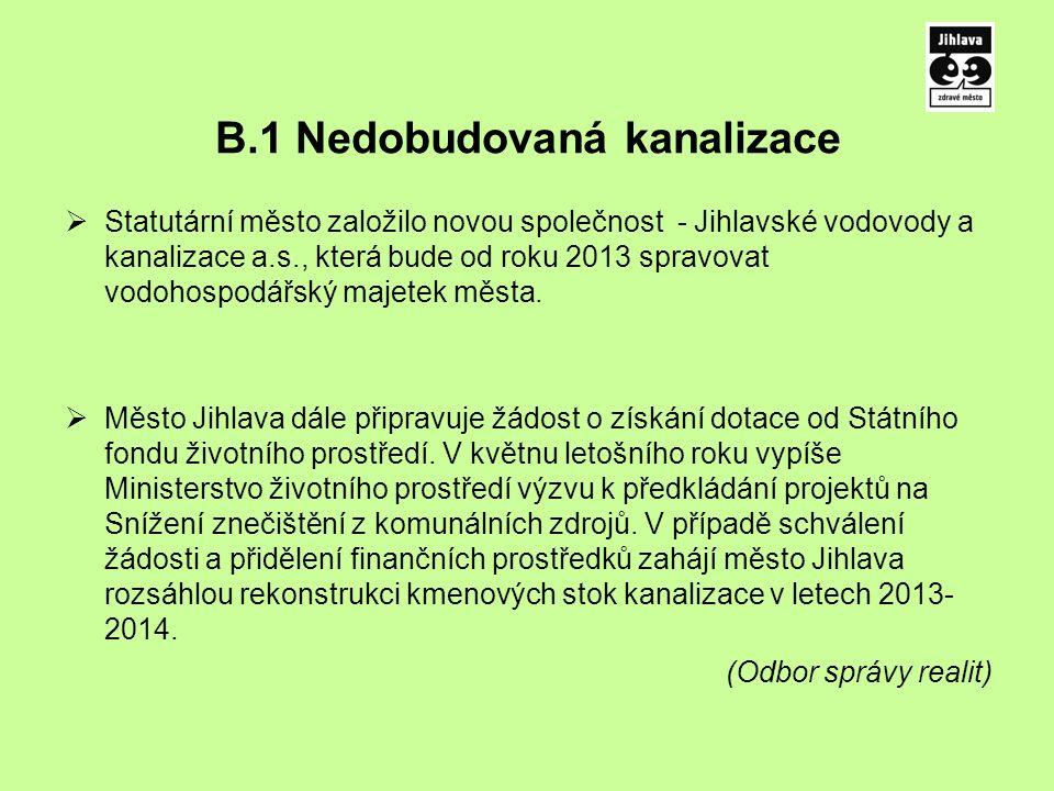 B.1 Nedobudovaná kanalizace  Statutární město založilo novou společnost - Jihlavské vodovody a kanalizace a.s., která bude od roku 2013 spravovat vodohospodářský majetek města.