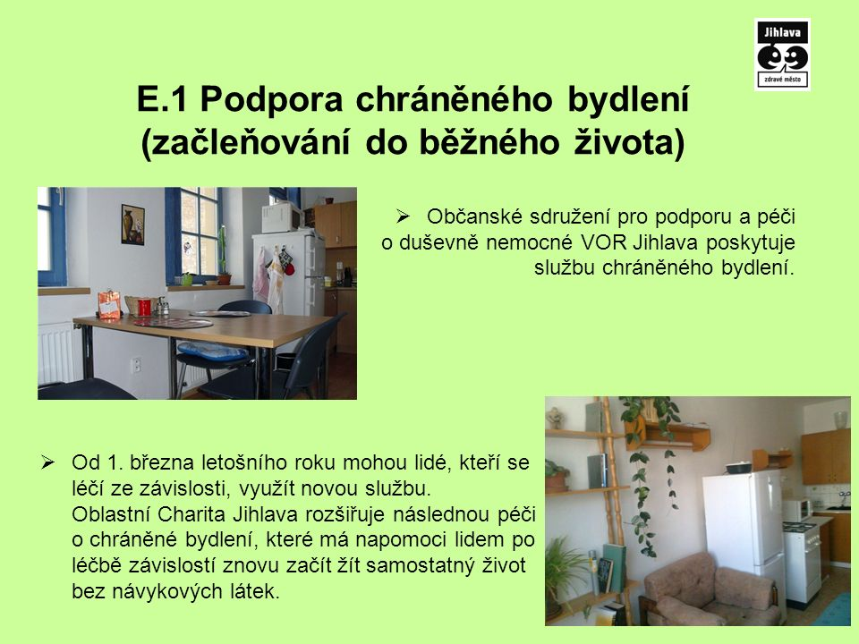 E.1 Podpora chráněného bydlení (začleňování do běžného života)  Občanské sdružení pro podporu a péči o duševně nemocné VOR Jihlava poskytuje službu chráněného bydlení.
