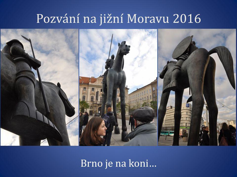 Pozvání na jižní Moravu 2016 Brno je na koni…