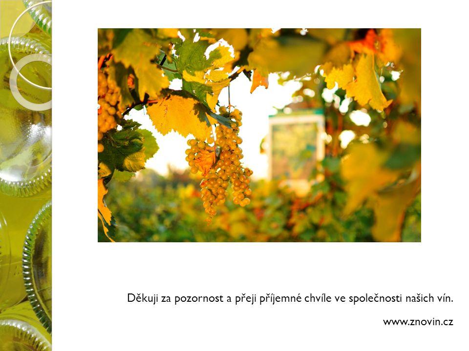 Děkuji za pozornost a přeji příjemné chvíle ve společnosti našich vín. www.znovin.cz